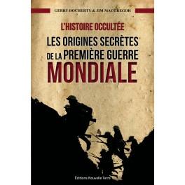L'HISTOIRE OCCULTÉE - LES ORIGINES SECRÈTES DE LA PREMIÈRE GUERRE MONDIALE