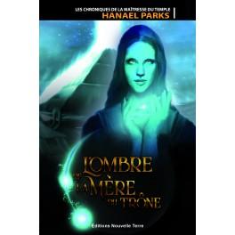 L'OMBRE DE LA MÈRE DU TRÔNE (LES CHRONIQUES DE LA MAÎTRESSE DU TEMPLE, TOME 1)